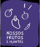 Nossos frutos e plantas